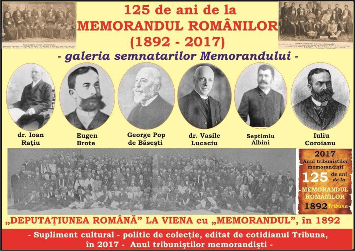 125 de ani de la MEMORANDUL ROMÂNILOR (1892 – 2017)  -Supliment cultural - politic de colecţie, editat de cotidianul Tribuna,  în 2017 -  Anul tribuniştilor memorandişti